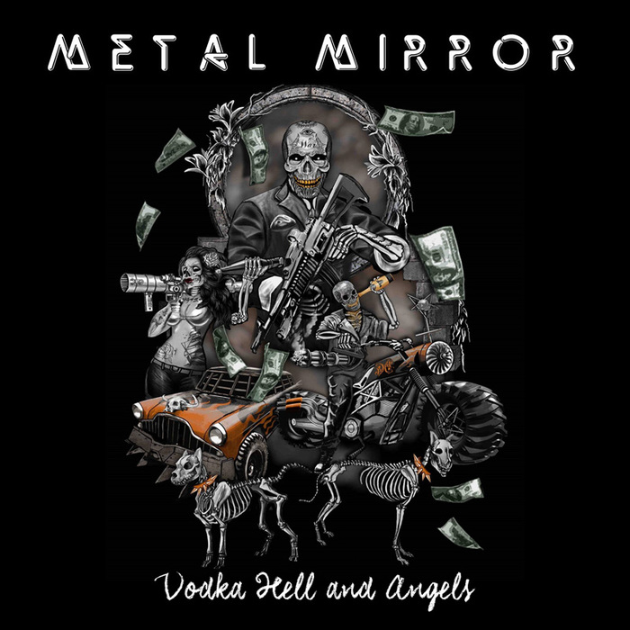 Metal Mirror – Vodka Hell and Angels, 2018. Band logo is paired with an unusual choice when it comes to heavy metal album art: JoeBob graphics' CoalHandLuke (freebie version)