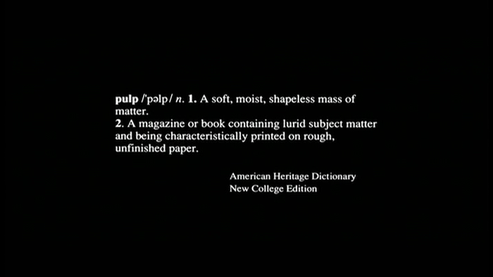 "The movie opens with text set in Times New Roman, quoting two definitions of ""pulp"" according to the American Heritage Dictionary."