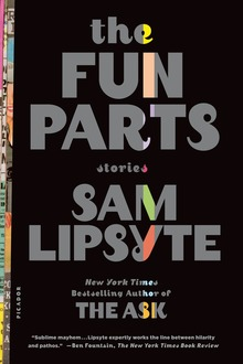 <cite>The Fun Parts: Stories</cite> by Sam Lipsyte