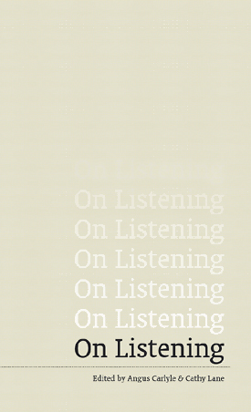 On Listening, edited by Angus Carlyle & Cathy Lane. First published 2013, reprint 2015.