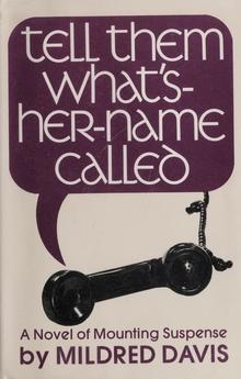 <cite>Tell them what's-her-name called</cite> by Mildred Davis
