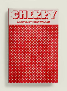 <cite>Cherry</cite> by Nico Walker (Alfred A. Knopf)