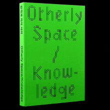 <cite>Otherly Space / Knowledge </cite>