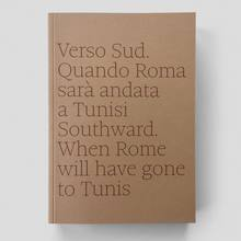 "<cite>Verso Sud. Quando Roma sarà andata a Tunisi</cite><span class=""nbsp"">&nbsp;</span><cite>/ Southward. When Rome will have gone to Tunis</cite>"