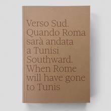 """<cite>Verso Sud. Quando Roma sarà andata a Tunisi</cite><span class=""""nbsp"""">&nbsp;</span><cite>/ Southward. When Rome will have gone to Tunis</cite>"""