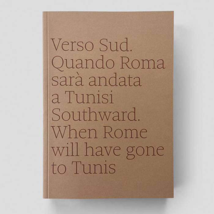 Verso Sud. Quando Roma sarà andata a Tunisi/ Southward. When Rome will have gone to Tunis 1