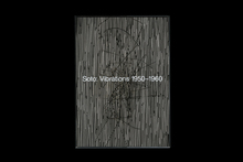 <cite>Soto: Vibrations 1950–1960</cite>