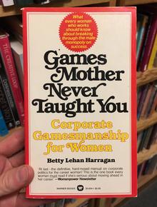 <cite>Games Mother Never Taught You</cite> – Betty Lehan Harragan (Warner Books paperbacks)