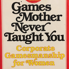 <cite>Games Mother Never Taught You</cite> – Betty Lehan Harragan (Warner Books paperbacks)