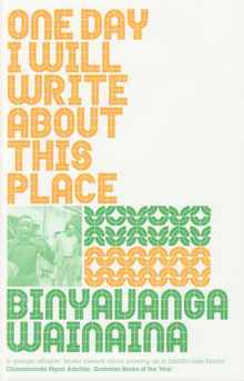 <cite>One Day I Will Write About This Place</cite> – Binyavanga Wainaina (Granta)