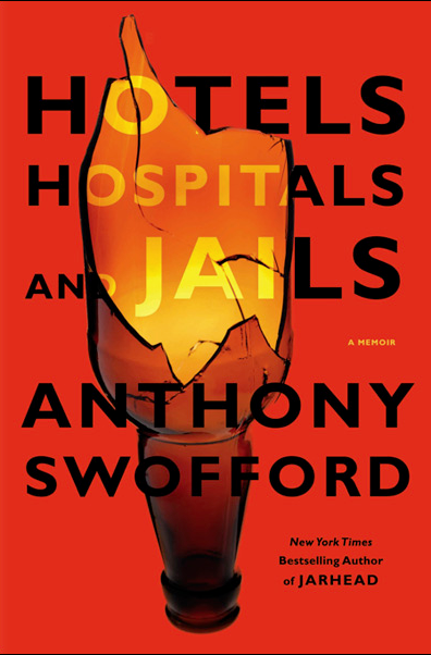 Hotels Hospitals and Jails by Anthony Swofford