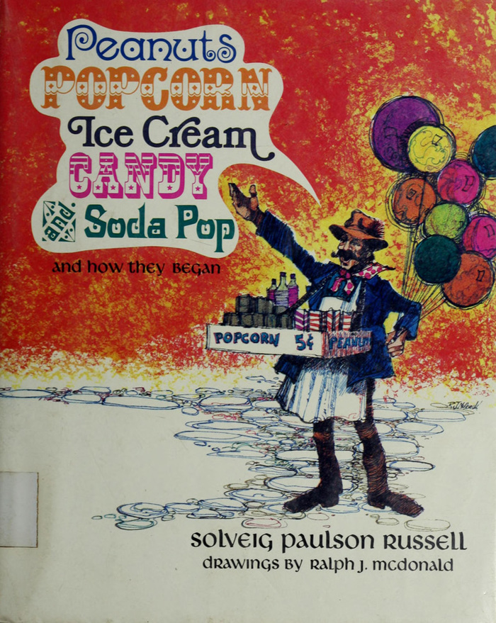 Peanuts, Popcorn, Ice Cream, Candy, and Soda Pop, and How They Began 1