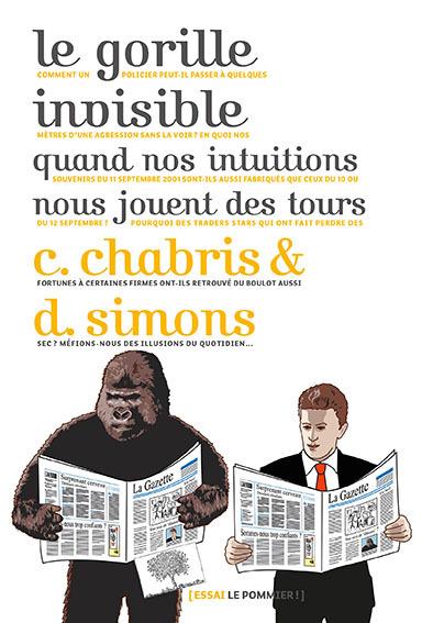 Le gorille invisible. Quand nos intuitions nous jouent des tours – Christopher Chabris & Daniel Simons (2015)