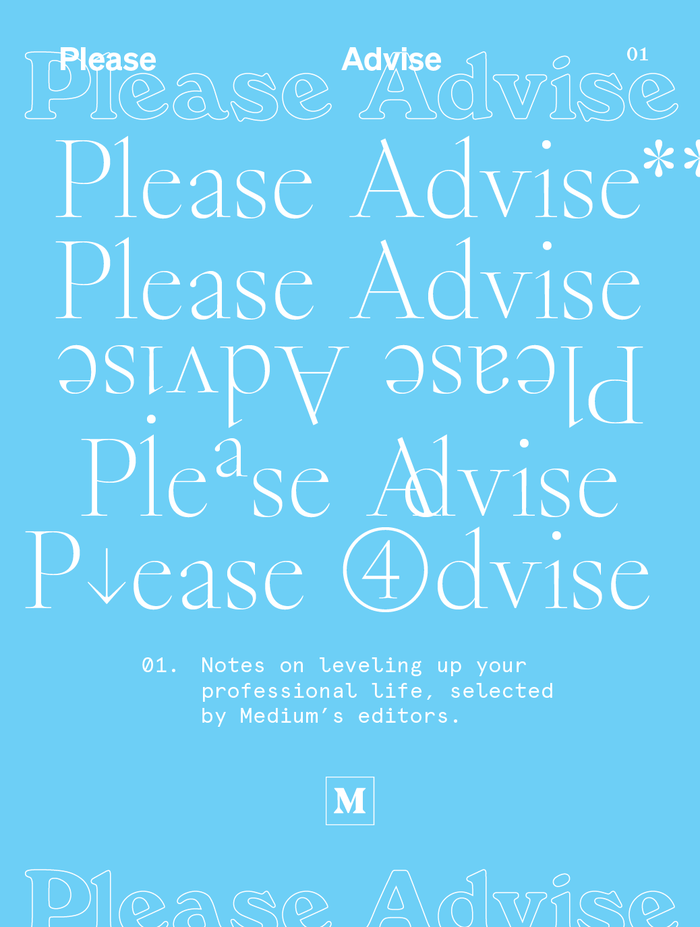 "(Bold Decisions, 2018) in a number of variations – followed by asterisks, upside down, featuring superscript and overlapping letters, with an arrow and a circled 4 repurposed as l and A – and outlined  for Please Advise, ""notes on leveling up your professional life."" The monospaced text is in  (Colophon, 2012), the grotesk is the upcoming  (Klim Type Foundry)."