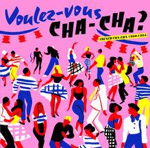 <cite>Voulez-vous CHA-CHA?: French Cha-cha 1960–1964</cite>