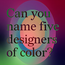 """Can you name five designers of color?"", <cite>Phase II</cite> exhibition, MICA"