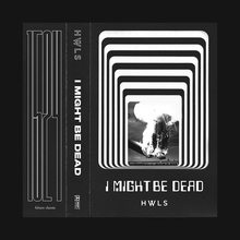 <cite>I Might Be Dead</cite> mixtape – HWLS
