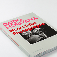 Daido Moriyama – <cite>How I Take Photographs</cite>