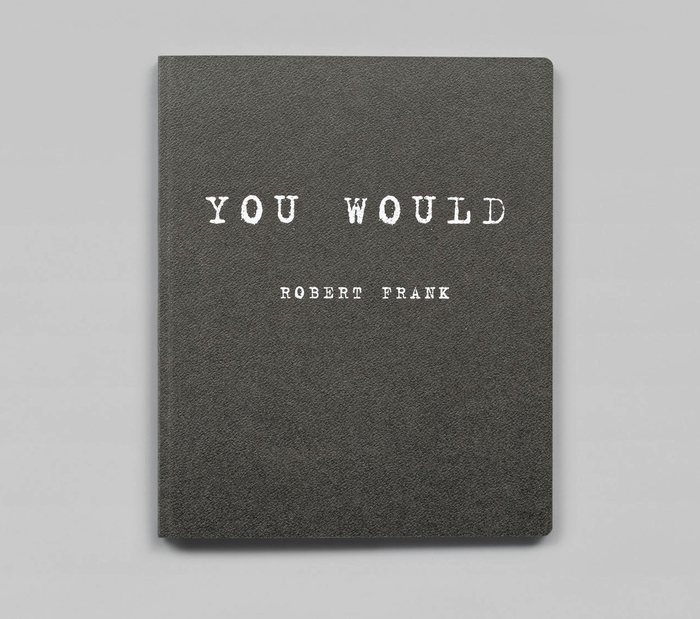 You Would (2012) and Was haben wir gesehen / What we have seen (2016) by Robert Frank 1
