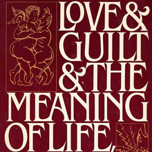 <cite>Love &amp; Guilt &amp; The Meaning of Life, Etc.</cite>