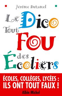 <cite>Le dico fou des écoliers – </cite>Jérôme Duhamel